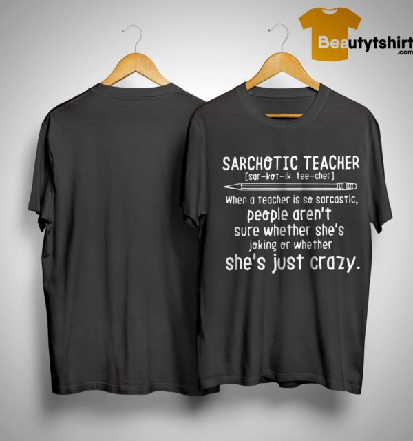 Sarchotic Teacher When A Teacher Is So Sarcastic People Aren't Sure Whether She's Joking Shirt