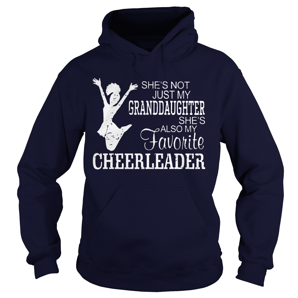 She's Not Just My Granddaughter She's Also My Favorite Cheerleader Hoodie