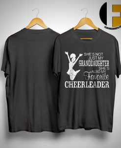 She's Not Just My Granddaughter She's Also My Favorite Cheerleader Shirt
