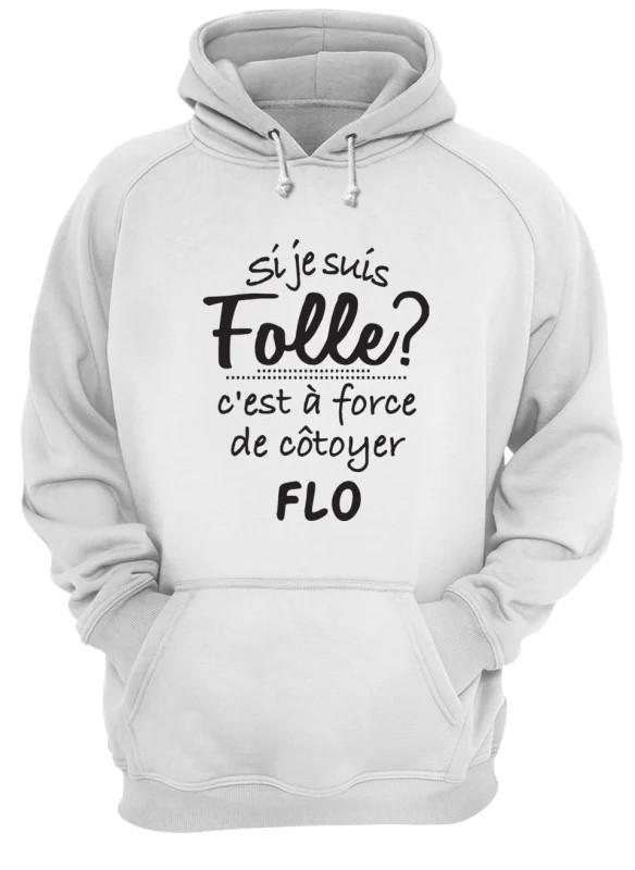 Si Je Suis Folle C'est À Force De Côtoyer Flo Hoodie