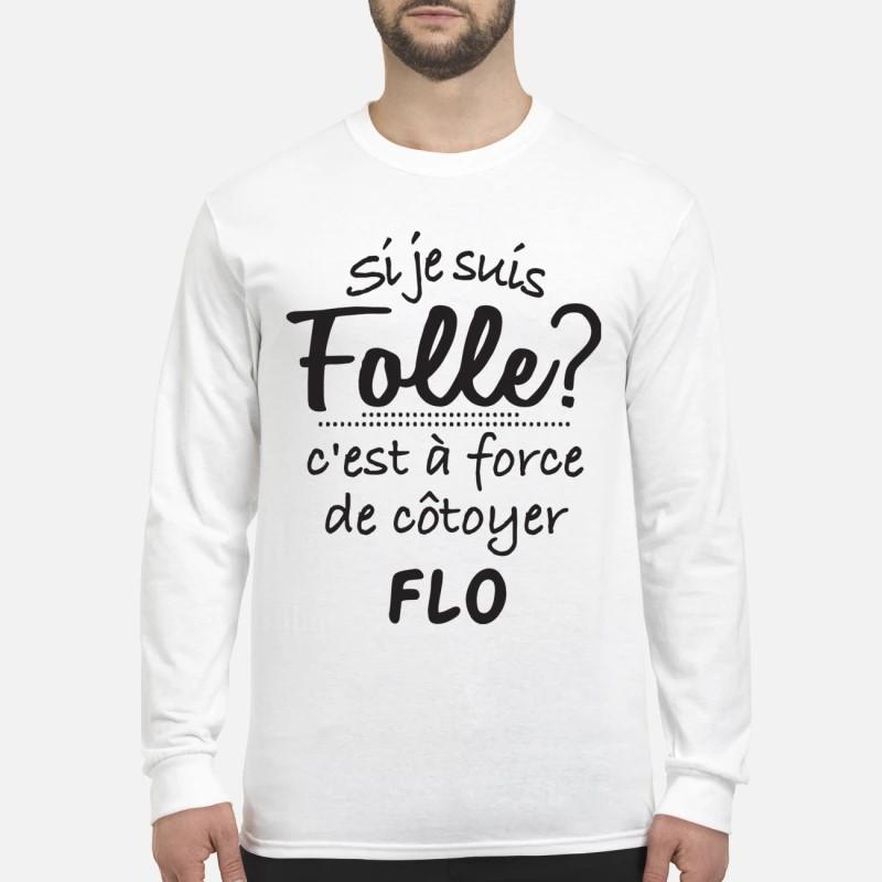 Si Je Suis Folle C'est À Force De Côtoyer Flo Longsleeve Tee