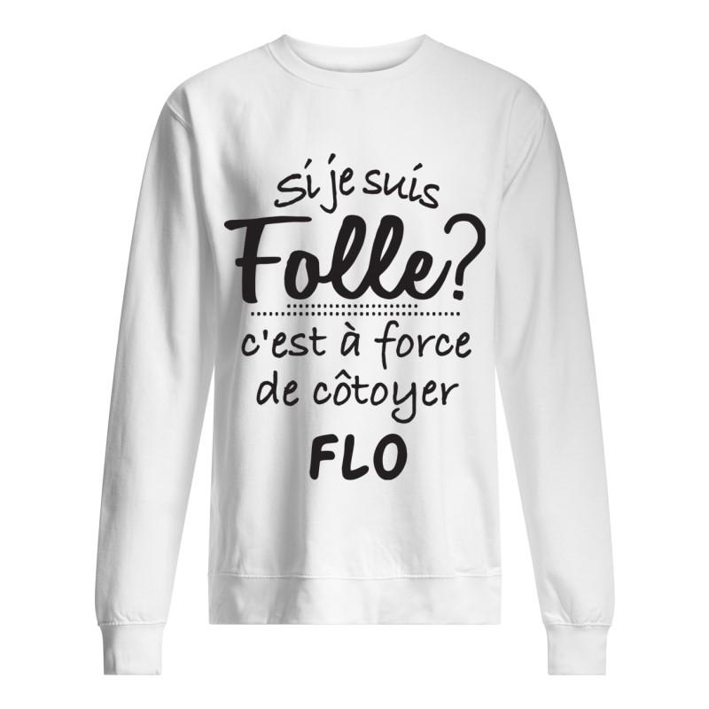 Si Je Suis Folle C'est À Force De Côtoyer Flo Sweater