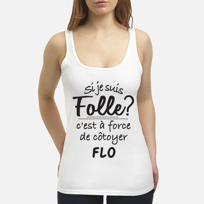 Si Je Suis Folle C'est À Force De Côtoyer Flo Tank Top
