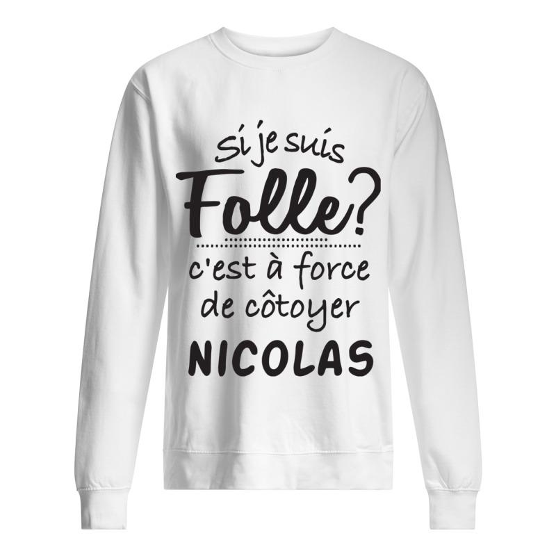 Si Je Suis Folle C'est À Force De Côtoyer Nicolas Sweater
