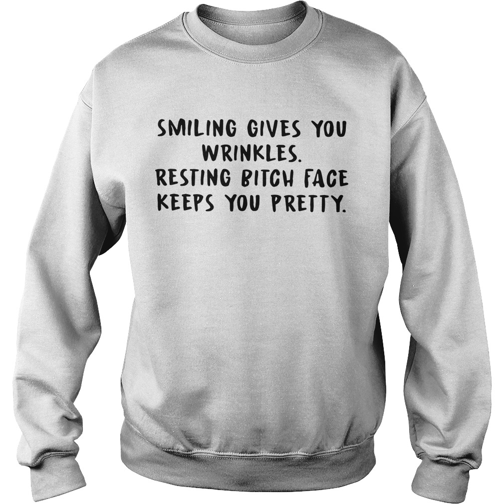 Smiling Gives You Wrinkles Resting Bitch Face Keeps You Pretty Sweater