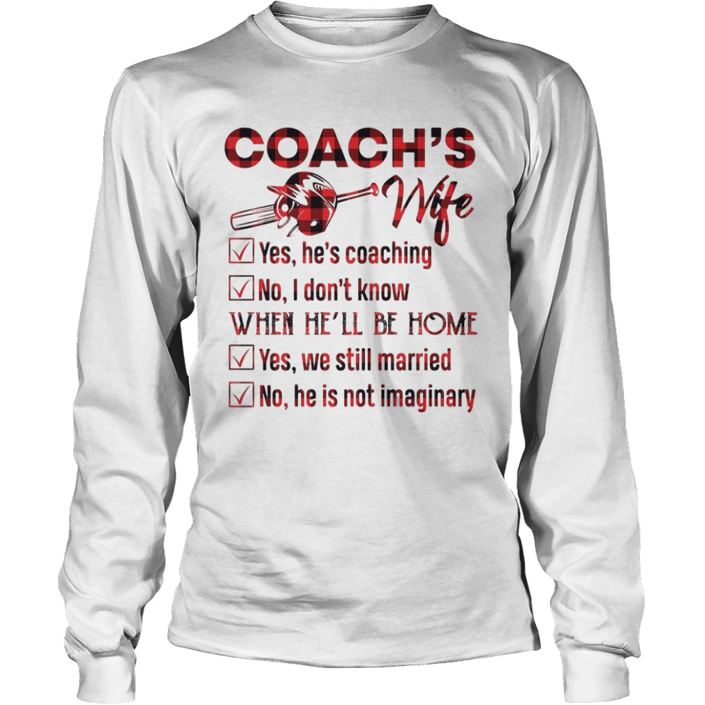 Softball Coach's Wife Yes He Is Coaching No I Don't Know When He'll Be Home Longsleeve Tee