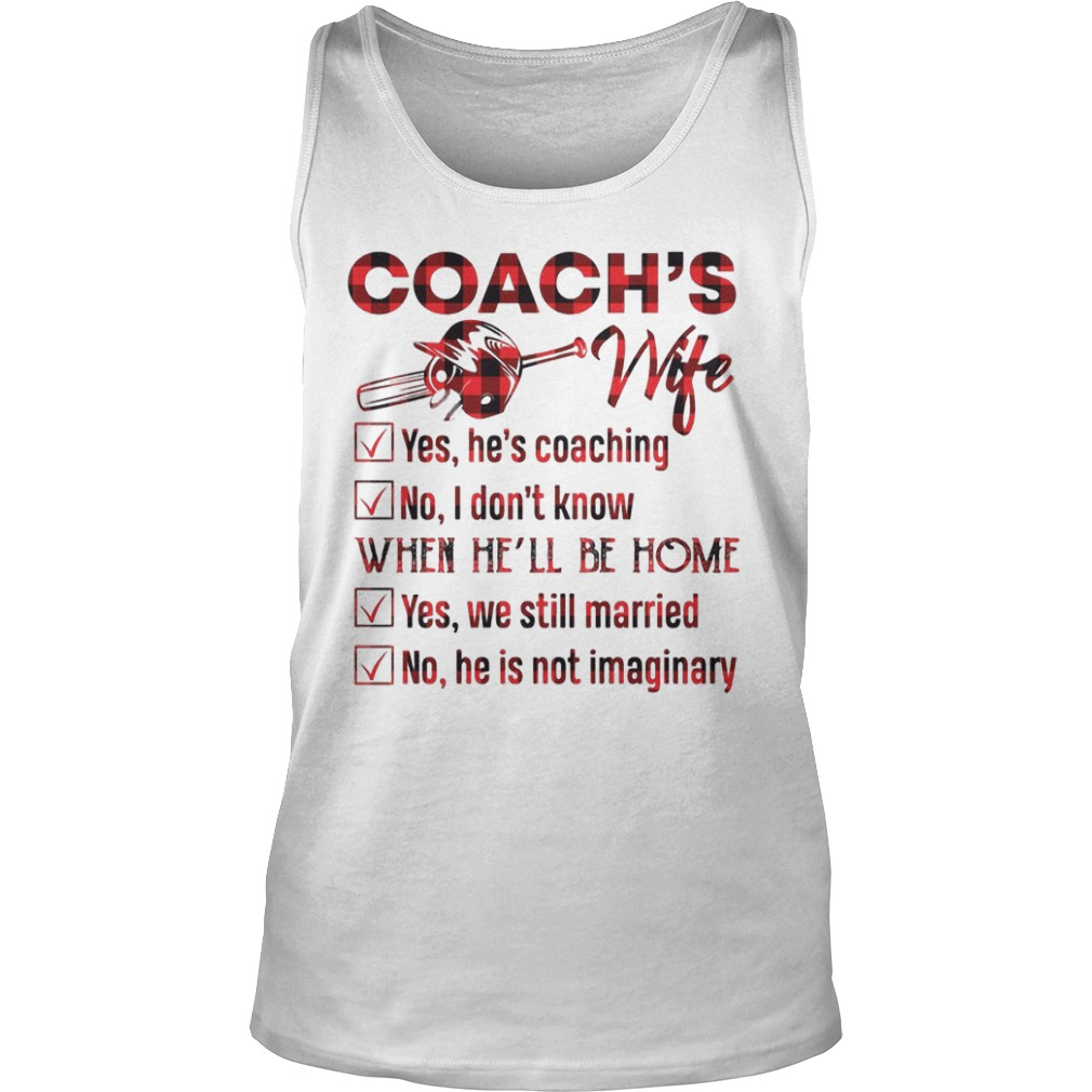 Softball Coach's Wife Yes He Is Coaching No I Don't Know When He'll Be Home Tank Top