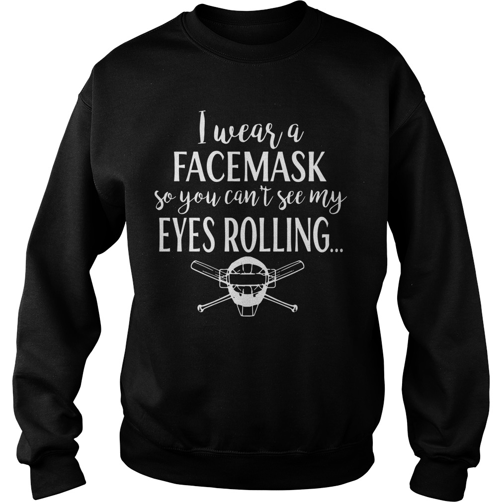 Softball I Wear A Facemask So You Can't See My Eyes Rolling Sweater