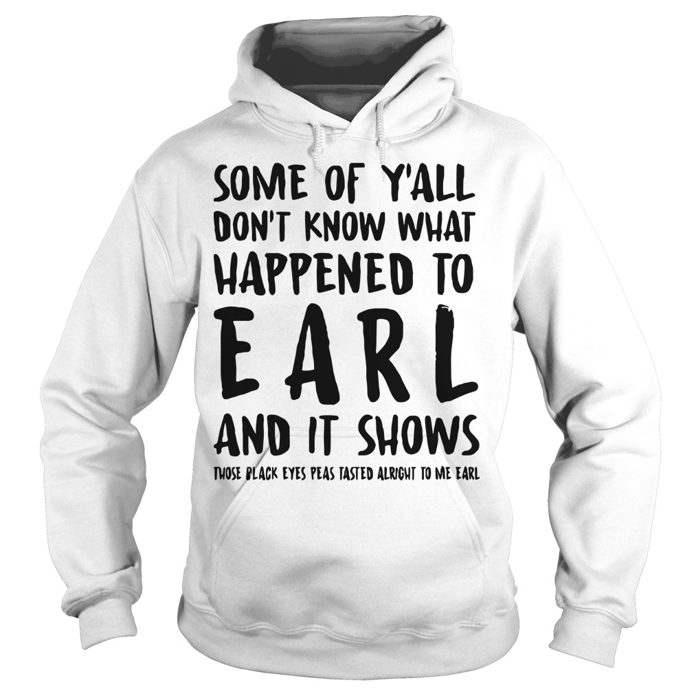 Some Of Y'all Don't Know What Happened To Earl And It Shows Those Black Eyes Hoodie