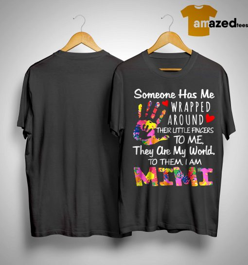 Someone Has Me Wrapped Around Their Little Fingers To Me They Are My World To Them I Am Mimi Shirt