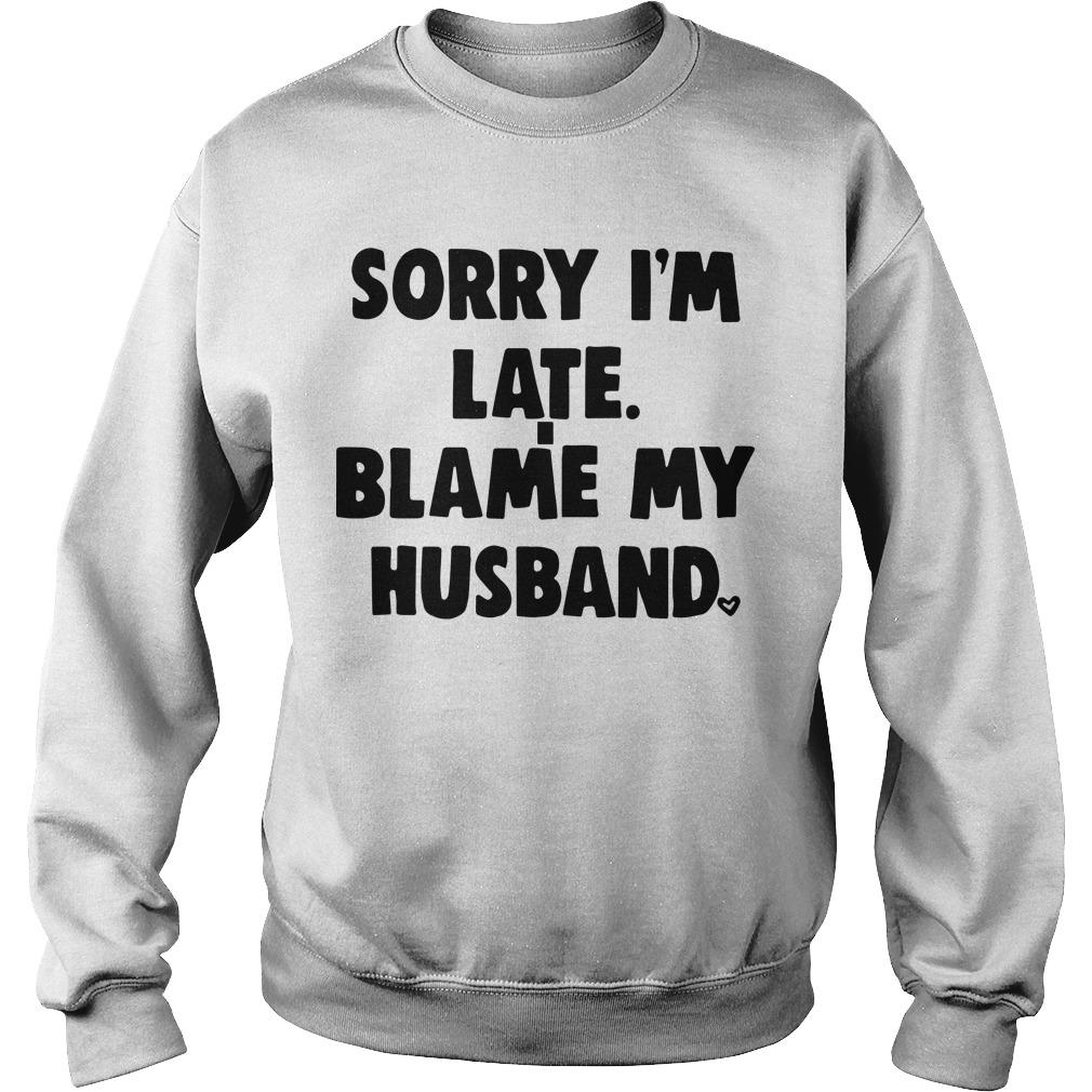 Sorry I'm Late Blame My Husband Sweater
