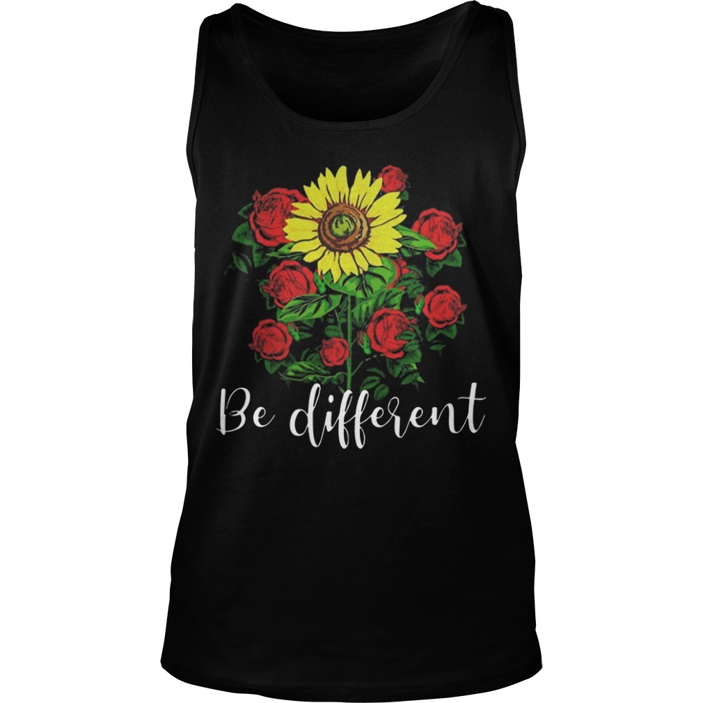 Sunflower And Rose Be Different Tank Top