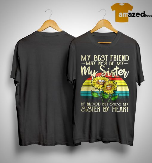 Sunflower My Best Friend May Not Be My Sister By Blood Sunset Vintage Shirt