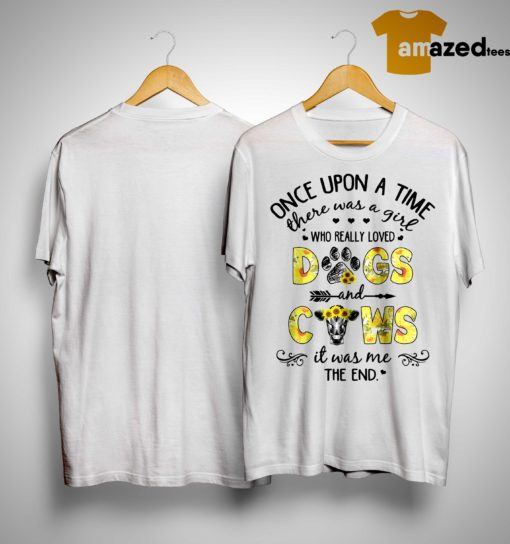 Sunflower Once Upon A Time There Was A Girl Who Really Loved Dogs And Cows Shirt
