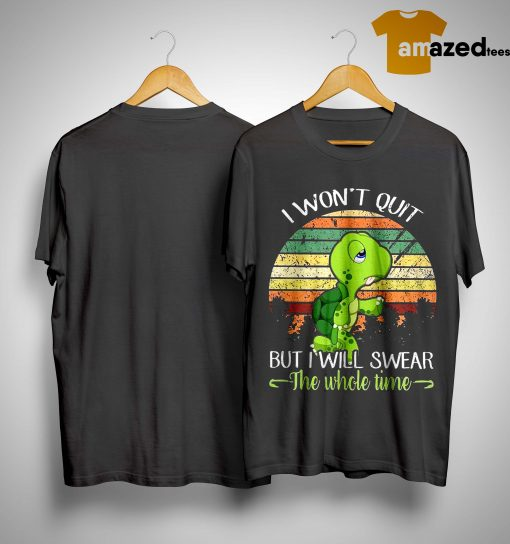 Sunset Turtle I Won't Quit But I'll Swear The Whole Time Shirt