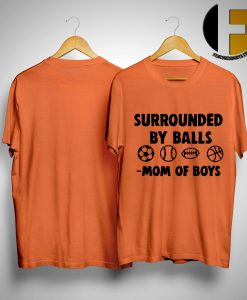 Surrounded By Balls Mom Of Boys Shirt