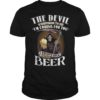 The Devil Whispered To Me I'm Coming For You I Whisper Back Bring Beer Shirt