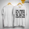 The Voices In My Head Keep Telling Me To Go To Puerto Rico Shirt