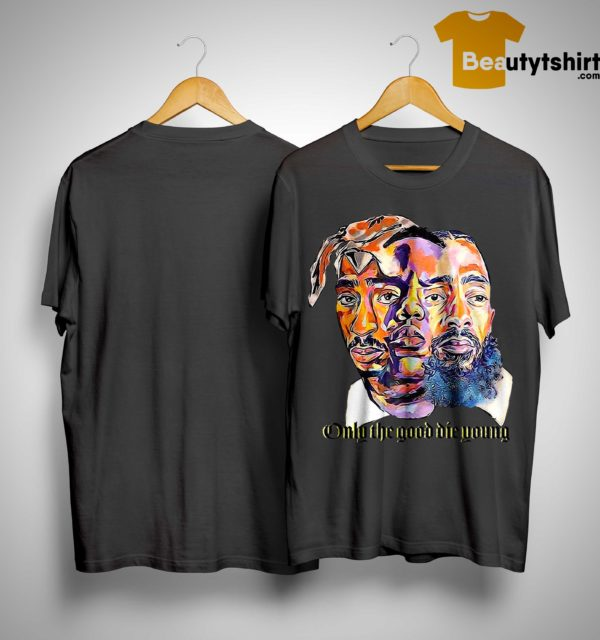 Tupac Shakur Nipsey Hussle Only The Good Die Young Shirt