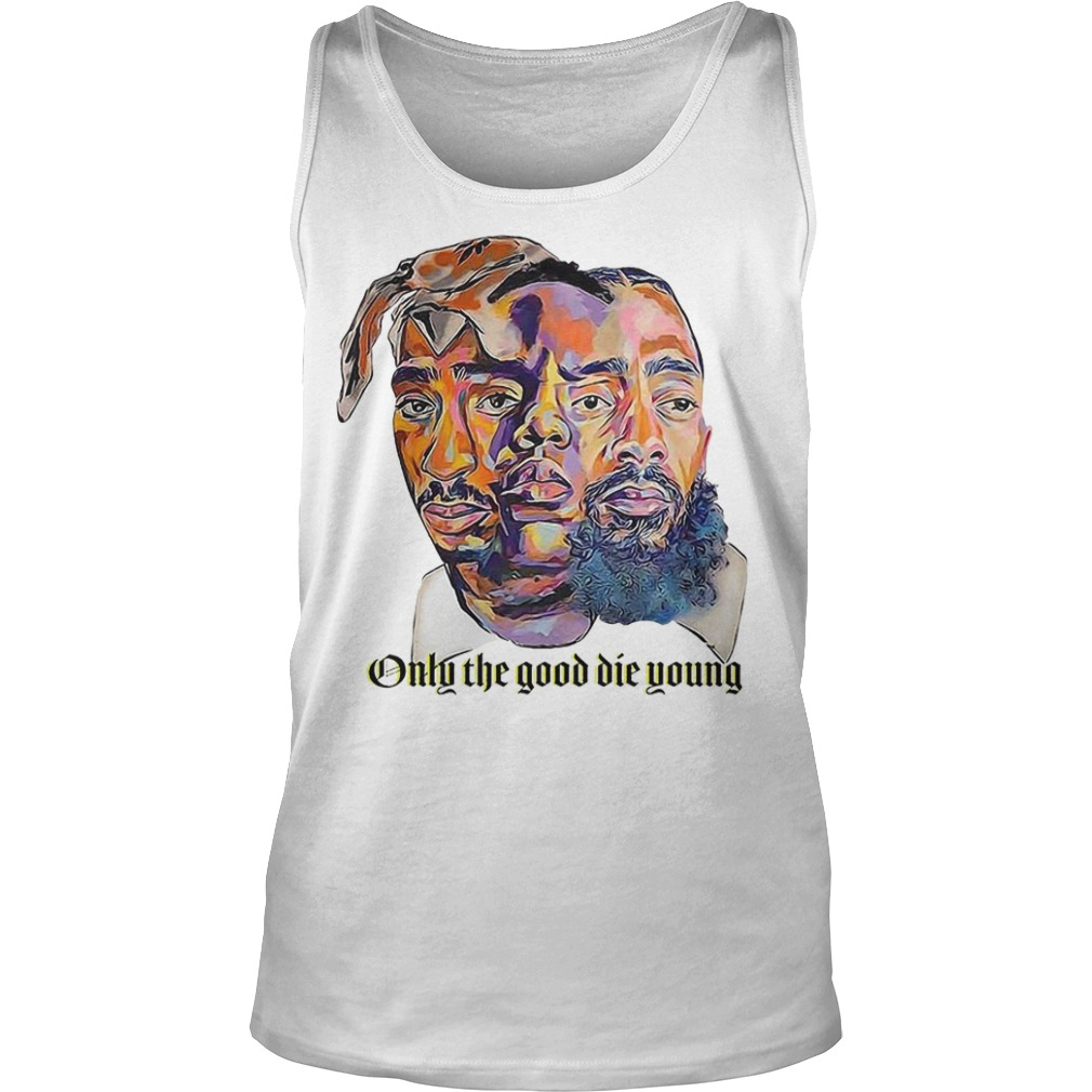 Tupac Shakur Nipsey Hussle Only The Good Die Young Tank Top