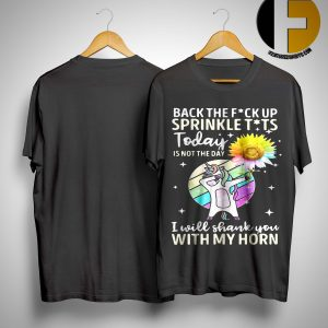 Unicorn Dabbing Back The Fuck Up Sprinkle Tits Today Is Not The Day Shirt