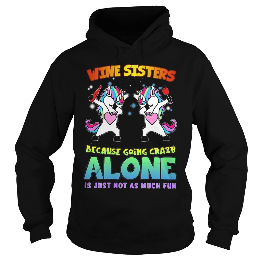 Unicorn Wine Sisters Because Going Crazy Alone Is Just Not As Much Fun Hoodie