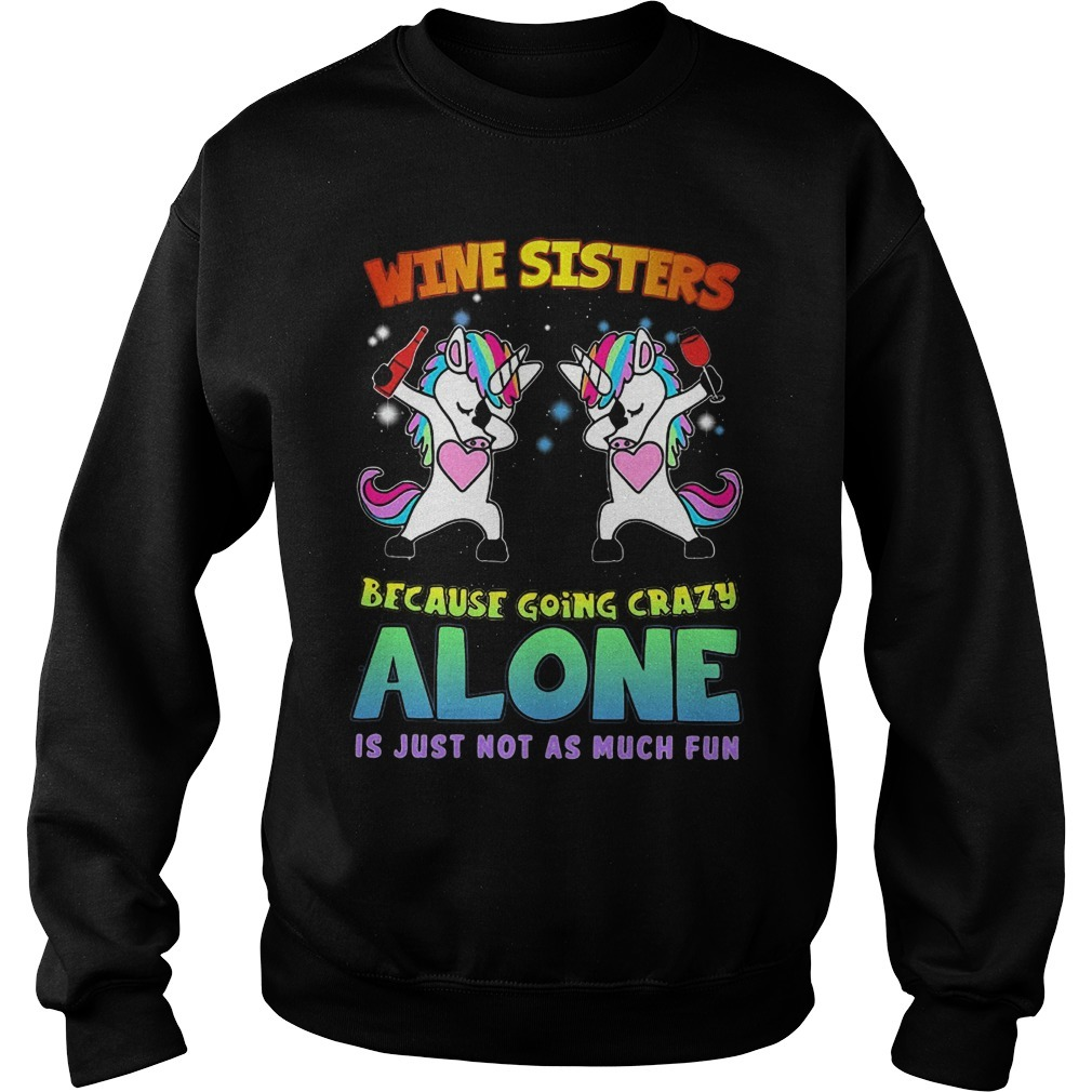 Unicorn Wine Sisters Because Going Crazy Alone Is Just Not As Much Fun Sweater