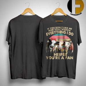 Vintage If You Don't Like Me And Still Watch Everything I Do Heifer You're A Fan Shirt