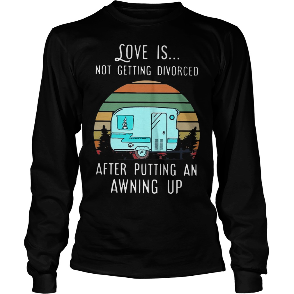 Vintage Love Is Not Getting Divorced After Putting An Awning Up Longsleeve Tee