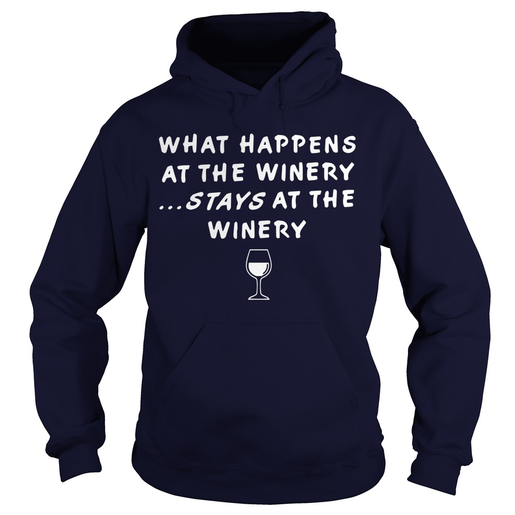 What Happens At The Winery Stays At The Winery Hoodie
