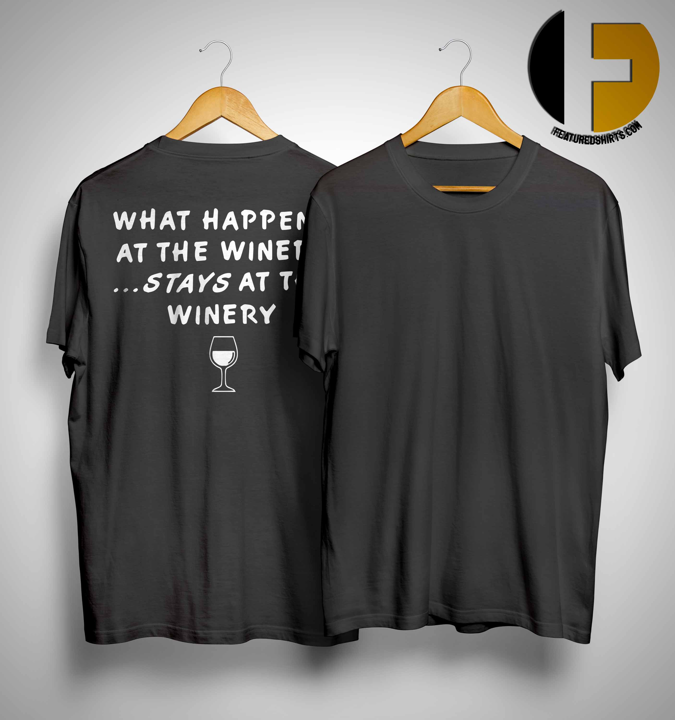 64d46c4c4f62af What Happens At The Winery Stays At The Winery Shirt