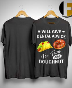 Will Give Dental Advice For Tacos And Doughnut Shirt