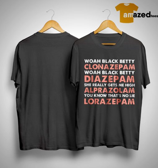 Woah Black Betty Clonazepam Woah Black Betty Diazepam Shirt