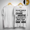 You Can't Scare Me I Have Crazy Bestie She Has Anger Issues And A Serious Dislike Shirt