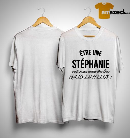 Être Une Stéphanie C'est Un Peu Comme Etre Dieu Mais En Mieux Shirt