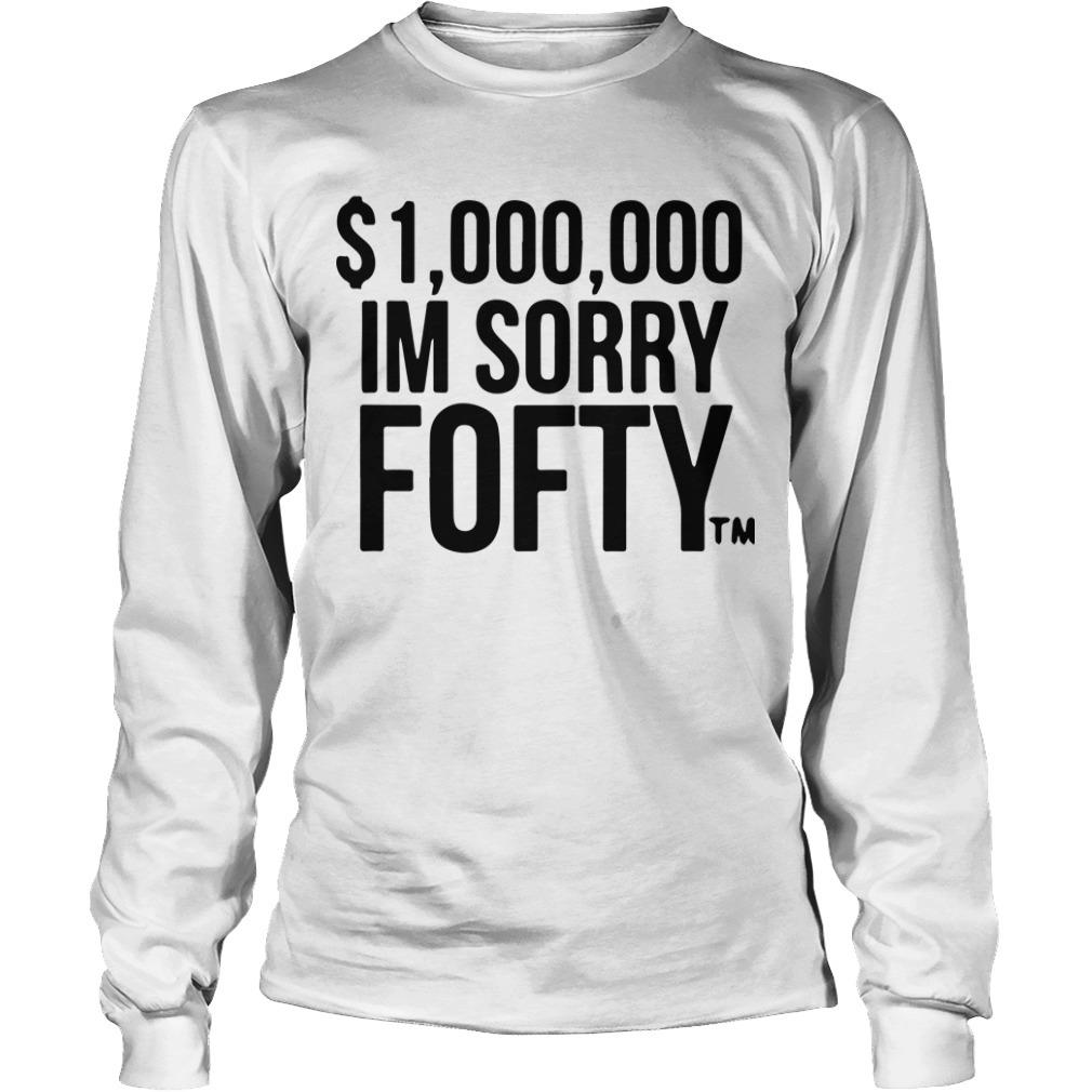 $1,000,000 I'm Sorry Fofty Longsleeve Tee