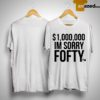$1,000,000 I'm Sorry Fofty Shirt