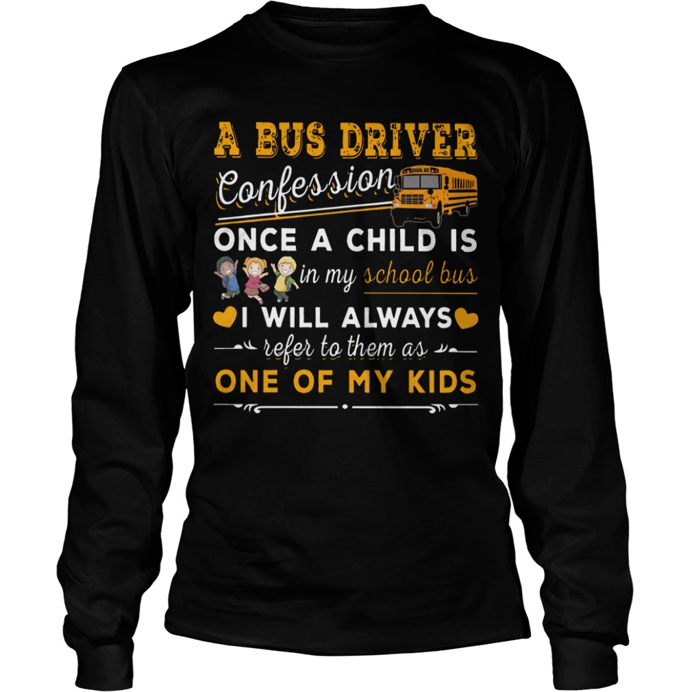 A Bus Driver Confession Once A Child Is In My School Bus I Will Always Refer To Them Longsleeve Tee