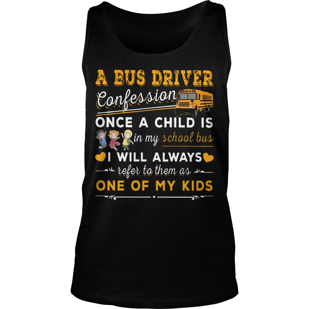 A Bus Driver Confession Once A Child Is In My School Bus I Will Always Refer To Them Tank Top