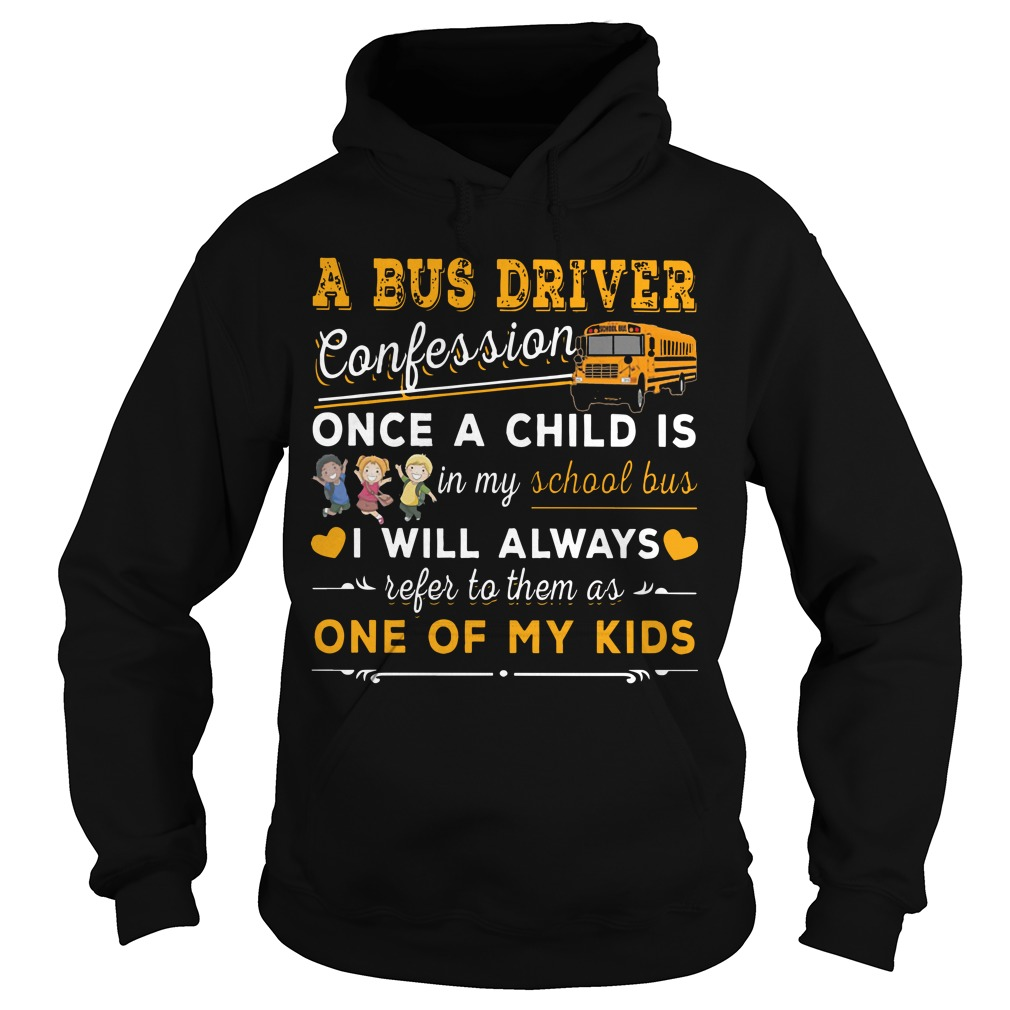 A Bus Driver Confession Once A Child Is In My School Bus I Will Always Refer To Them hoodie