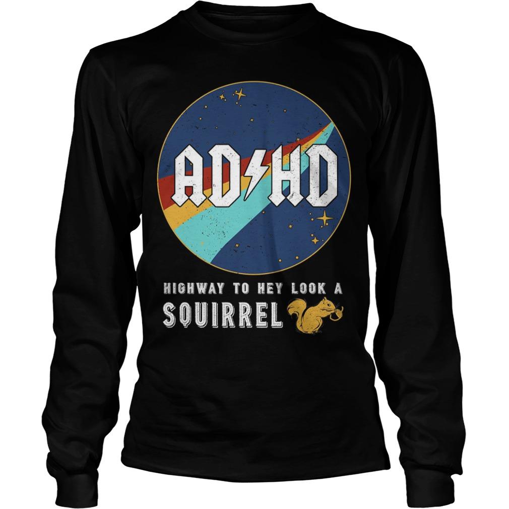Adhd Highway To Hey Look A Squirrel Longsleeve Tee