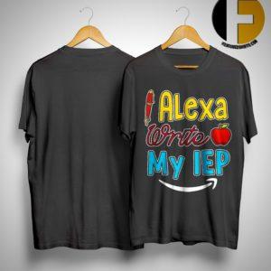 Alexa Write Me IEP Shirt