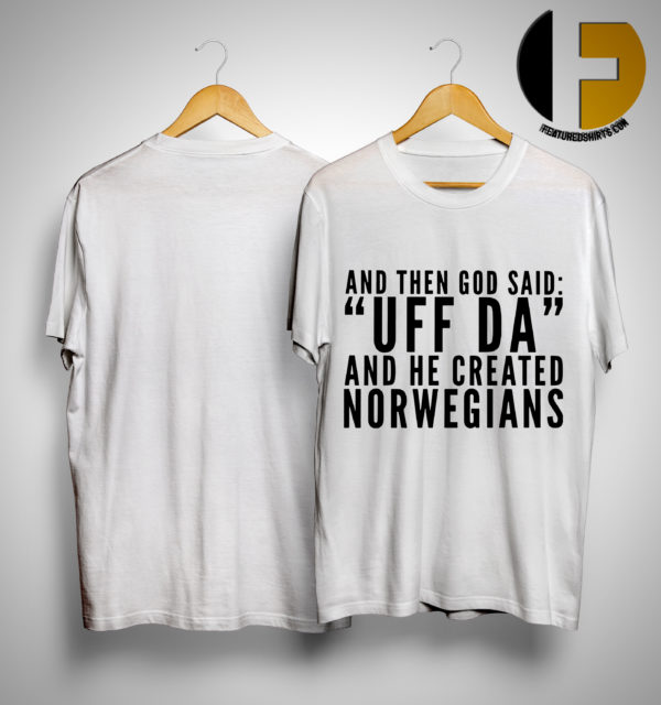And Then God Said Uff And He Created Norwegians Shirt
