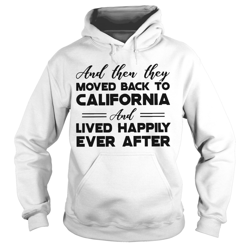 And Then They Moved Back To California And Lived Happily Ever After Hoodie