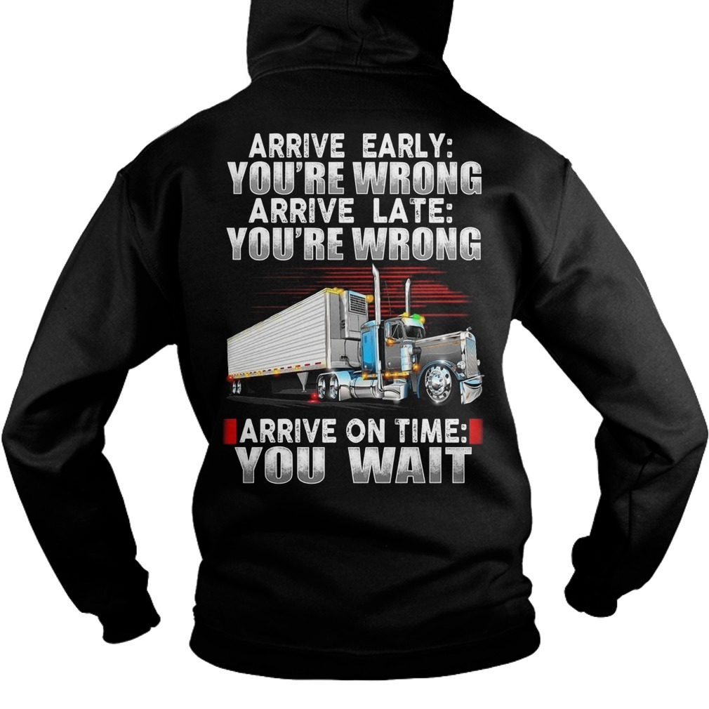 Arrive Early You're Wrong Arrive Late You're Wrong Arrive On Time You Wait Hoodie