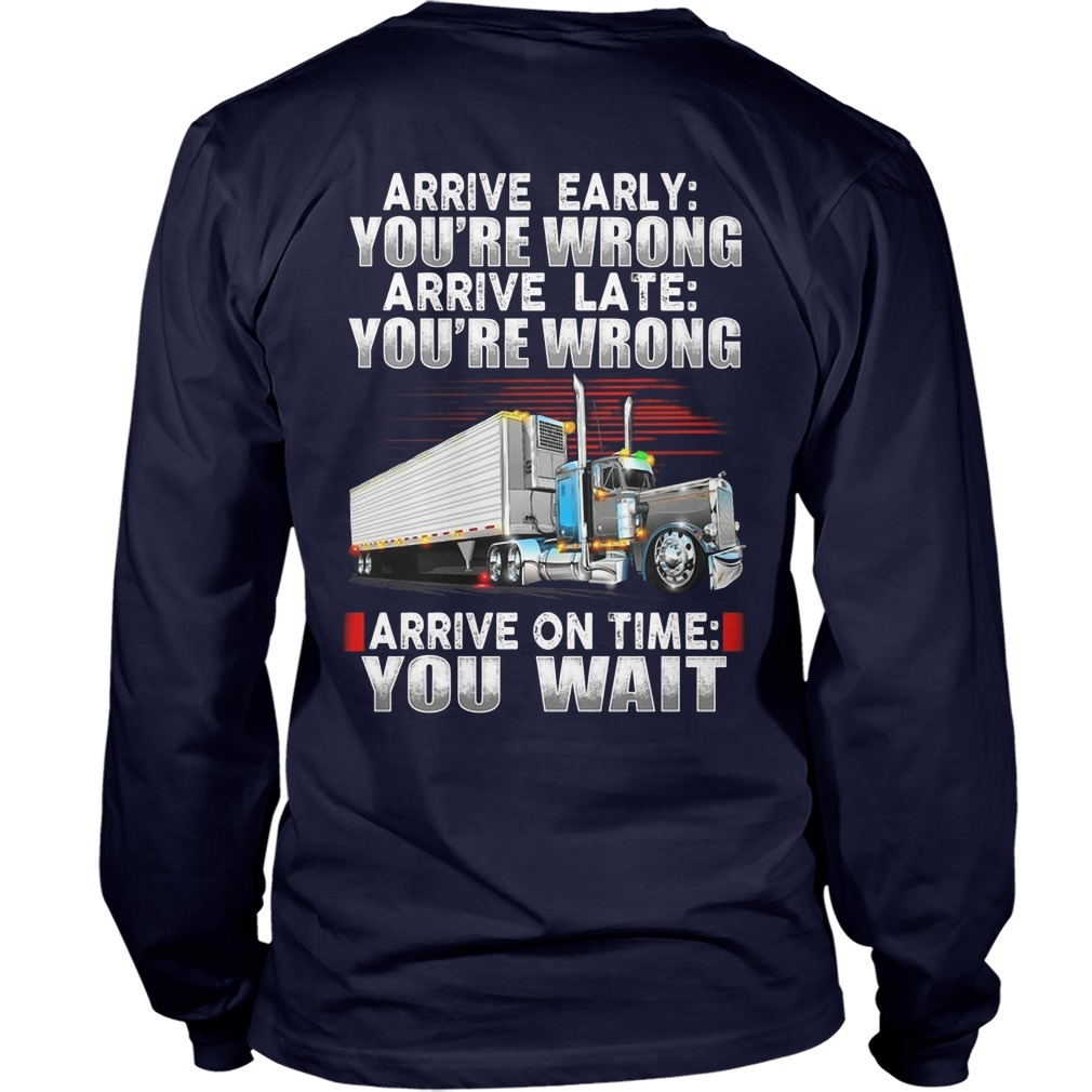 Arrive Early You're Wrong Arrive Late You're Wrong Arrive On Time You Wait Longsleeve Tee