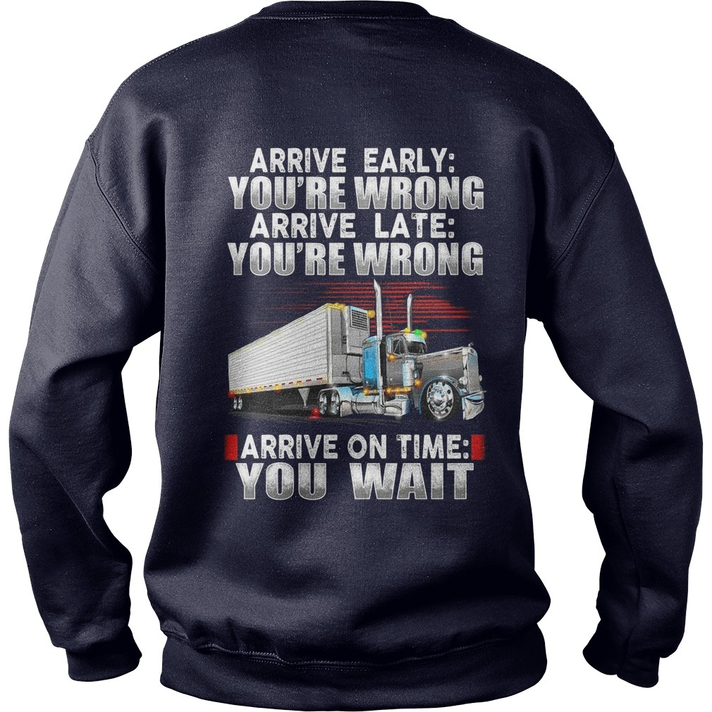 Arrive Early You're Wrong Arrive Late You're Wrong Arrive On Time You Wait Sweater
