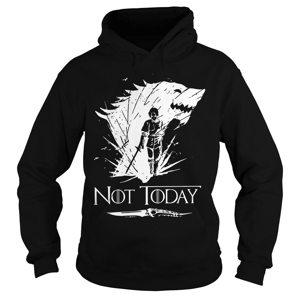 Arya Stark GOT Not today Hoodie
