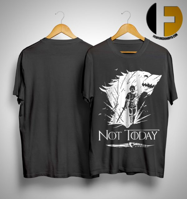 Arya Stark GOT Not today shirt