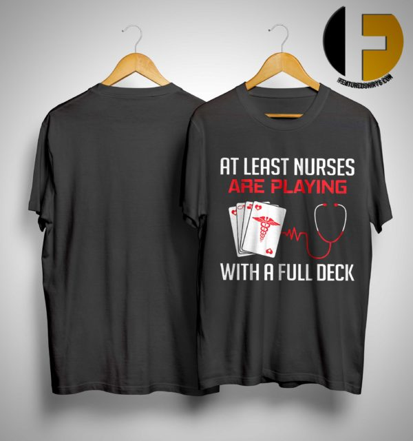 At Least Nurse Are Playing With A Full Deck Shirt